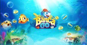 Những thông tin chi tiết của trò chơi bắn cá Go